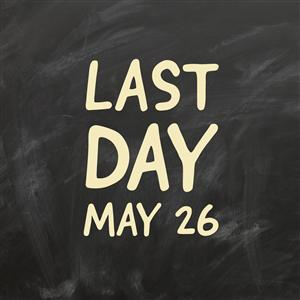 May 26 Last Day of School for ...
